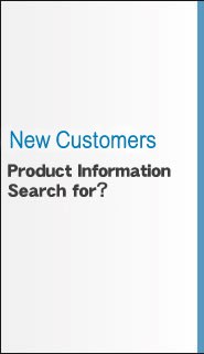 New Customers Product Information Search for?
